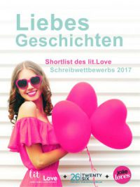 Liebesgeschichten. Shortlist des lit.Love Schreibwettbewerbs 2017